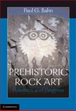 Prehistoric Rock Art : Polemics and Progress, Bahn, Paul G., 0521140870