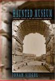 Haunted Museum : Longing, Travel, and the Art-Romance Tradition, Siegel, Jonah, 0691120870