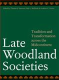Late Woodland Societies : Tradition and Transformation Across the Midcontinent, , 0803220871