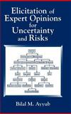 Elicitation of Expert Opinions for Uncertainty and Risks, Ayyub, Bilal M., 0849310873