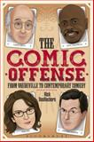 The Comic Offense from Vaudeville to Contemporary Comedy : Larry David, Tina Fey, Stephen Colbert, and Dave Chappelle, DesRochers, Rick, 1441160876
