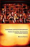 Rethinking Capitalist Development : Primitive Accumulation, Governmentality and Post-Colonial Capitalism, Sanyal, Kalyan, 0415440874