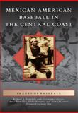 Mexican American Baseball in the Central Coast, Richard A. Santilln and Christopher Docter, 1467130877