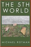 The 5th World, Michael Rotman, 1477580875