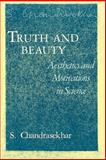 Truth and Beauty : Aesthetics and Motivations in Science, Chandrasekhar, S., 0226100871