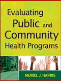 Evaluating Public and Community Health Programs, Harris, Muriel J., 0470400870
