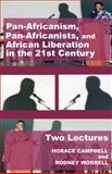 Pan-Africanism, Pan Africanists, and African Liberation in the 21st Century : Two Lectures, Campbell, Horace and Worrell, Rodney, 0977790878