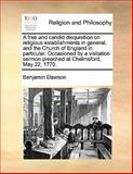 A Free and Candid Disquisition on Religious Establishments in General, and the Church of England in Particular Occasioned by a Visitation Sermon Pre, Benjamin Dawson, 1170190871