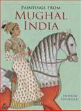 Paintings from Mughal India, Topsfield, Andrew, 185124087X