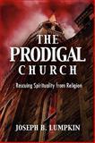 The Prodigal Church : Rescuing Spirituality from Religion, Lumpkin, Joseph, 1933580879