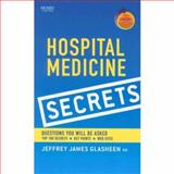 Hospital Medicine Secrets : Questions You Will Be Asked Top 100 Secrets - Key Points - Web Sites, Glasheen, Jeffrey James, 032304087X
