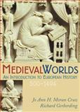 Medieval Worlds : An Introduction to European History, 300-1492, Gerberding, Richard and Moran Cruz, Jo Ann Hoeppner, 039556087X