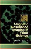 Magnetic Resonance Imaging in Food Science, Hills, Brian, 0471170879