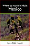 Where to Watch Birds in Mexico, Steve N. G. Howell, 0713650877