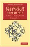 The Varieties of Religious Experience : A Study in Human Nature, James, William, 110804087X