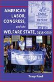 American Labor, Congress, and the Welfare State, 1935-2010, Roof, Tracy, 1421400871