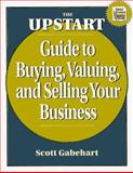 The Upstart Guide to Buying, Valuing and Selling Your Business, Gabehart, Scott, 1574100874