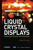 Liquid Crystal Displays : Fundamental Physics and Technology, Chen, Robert H., 047093087X