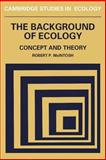 The Background of Ecology : Concept and Theory, McIntosh, Robert P., 0521270871