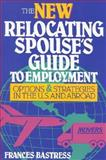 The New Relocating Spouse's Guide to Employment, Francis Bastress, 0942710878