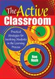 The Active Classroom : Practical Strategies for Involving Students in the Learning Process, Nash, Ron, 1412960878