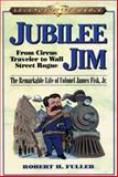 Jubilee Jim : From Circus Traveler to Wall Street Rogue: the Remarkable Life of Colonel James Fisk, Jr, Fuller, Robert H., 1587990873