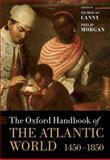 The Oxford Handbook of the Atlantic World : 1450-1850, Nicholas Canny, Philip Morgan, 019921087X