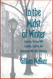 In the Midst of Winter : Systemic Therapy with Families, Couples, and Individuals with AIDS Infection, Walker, Gillian, 0393700879