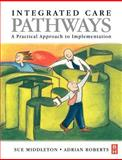 Integrated Care Pathways : A Practical Approach to Implementation, Middleton, Sue and Roberts, Adrian C., 0750640871