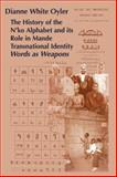 The History of the N'Ko Alphabet and Its Role in Mande Transnational Identity : Words As Weapons, Oyler, Dianne White, 0965330877