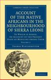 Account of the Native Africans in the Neighbourhood of Sierra Leone Vol. 2 : To Which Is Added, an Account of the Present State of Medicine among Them, Winterbottom, Thomas, 1108020879