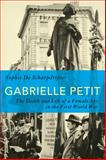 Gabrielle Petit : The Death and Life of a Female Spy in the First World War, Schaepdrijver, Sophie de, 1472590872