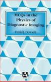 MCQs in the Physics of Diagnostic Imaging, Dowsett, D. J. and Johnston, R. E., 0340740884