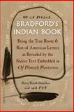 Bradford's Indian Book : Being the True Roote and Rise of American Letters As Revealed by the Native Text Embedded in of Plimoth Plantation, Donohue, Betty Booth, 0813060885
