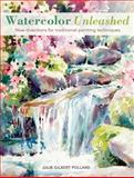 Watercolor Unleashed, Julie Gilbert Pollard, 1440320888