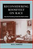 Reconsidering Roosevelt on Race : How the Presidency Paved the Road to Brown, McMahon, Kevin J., 0226500888