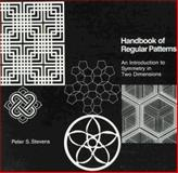 Handbook of Regular Patterns : An Introduction to Symmetry in Two Dimensions, Stevens, Peter S., 0262690888