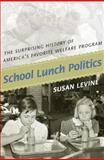 School Lunch Politics : The Surprising History of America's Favorite Welfare Program, Levine, Susan, 0691050880