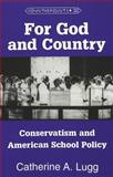 For God and Country : Conservatism and American School Policy, Lugg, Catherine A., 0820430889