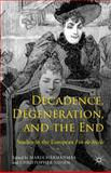 Decadence, Degeneration, and the End : Studies in the European Fin de Siècle, , 1137470887