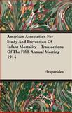 American Association for Study and Prevention of Infant Mortality - Transactions of the Fifth Annual Meeting 1914, Hesperides, 1406750883