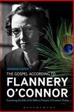 The Gospel According to Flannery O'Connor : Examining the Role of the Bible in Flannery o'Connor's Fiction, Cofer, Jordan, 1623560888