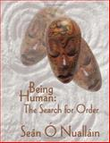 Being Human : The Search for Order, O Nuallain, Sean, 1841500887