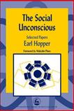 The Social Unconscious : Selected Papers, Hopper, Earl, 1843100886