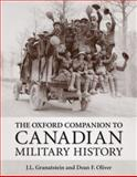 The Oxford Companion to Canadian Military History, Granatstein, J. L. and Oliver, Dean Frederick, 0195430883