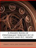 A Handy-Book of Ophthalmic Surgery by J Z Laurence and R C Moon, Robert C. Moon and John Zachariah Laurence, 1144460883