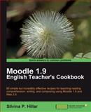 Moodle 1.9 - The English Teacher's Cookbook : 80 Simple but Incredibly Effective Recipes for Teaching Reading Comprehension, Writing, and Composing Using Moodle 1.9 and Web 2.0, Hillar, Silvina P., 1849510881