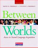 Between Worlds, Third Edition : Access to Second Language Acquisition, Freeman, David E. and Freeman, Yvonne S., 032503088X