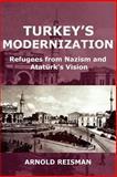 Turkey's Modernization : Refugees from Nazism and Atatürk's Vision, Reisman, Arnold, 0977790886