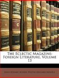 The Eclectic Magazine, John Holmes Agnew and Walter Hilliard Bidwell, 1146810881